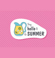 summer poster card say hello to summer vector image