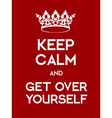 Keep Calm and Ger Over Yourself poster vector image vector image