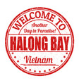 welcome to halong bay sign or stamp vector image vector image