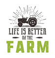 life is better on farm emblem vintage hand vector image
