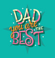 happy fathers day dad you are best vector image