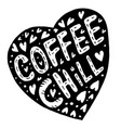 doodle heart and an inscription coffee and chill vector image vector image