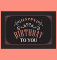happy birthday typography on black background vector image vector image