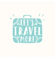 Lets travel more Suitcase sihouette vector image vector image