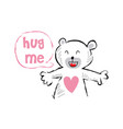 hug me cute bear cartoon for kids t-shirt desig vector image