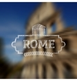 Rome Italy label on blurred colloseum background vector image