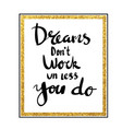 dreams dont work un less you do for poster vector image vector image