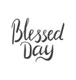 blessed day hand lettering in black vector image vector image
