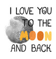 to moon and back - fun hand drawn nursery vector image