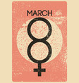 march 8 typographic vintage grunge greeting card vector image
