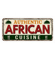 african cuisine vintage rusty metal sign vector image