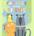dog cat parrot forever friends animal poster vector image vector image