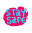 stay safe coronavirus positive message desiegn vector image vector image