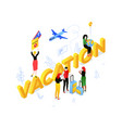 vacation and travel - modern colorful isometric vector image vector image