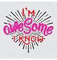 Im awesome I know Modern calligraphy vector image