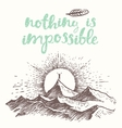 Drawn quote Nothing impossible Man top mountain vector image vector image