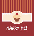 marry me card with sweet cupcake vector image vector image