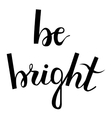 Be bright Brush hand lettering vector image vector image