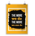 The more we do The more we can do Inspirational vector image