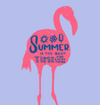 lettering summer is the best time for everything vector image vector image