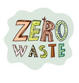 doodle inscription of zero waste in the vector image vector image
