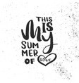 lettering of a phrase this is my summer of love vector image vector image