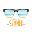 sunglasses reflexing sea beach with hello summer vector image vector image
