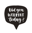 did you workout today vector image vector image