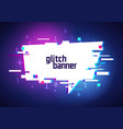 glitch style promotion banner cyber speech bubble vector image vector image