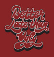 better late than ugly hand drawn lettering vector image vector image