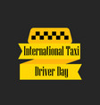 international day of the taxi driver a ribbon vector image