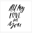Hand lettered inspirational quote All my love for vector image vector image