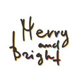 merry and bright handwritten ink lettering vector image vector image