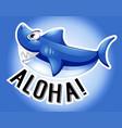 blue shark and word aloha vector image vector image
