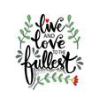 live and love to fullest motivational quote vector image vector image