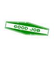 grunge green good job word hexagon rubber seal vector image vector image