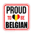 proud to be belgian sign or stamp vector image vector image