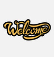 welcome lettering text modern calligraphy style vector image