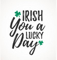 irish you a lucky day handdrawn dry brush style vector image vector image