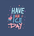 quote have an ice day vector image