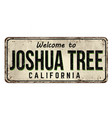 welcome to josua tree vintage rusty metal sign vector image vector image