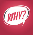 why cartoon speech bubble vector image vector image