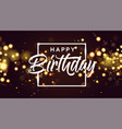 happy birthday golden bokeh sparkle glitter luxury vector image