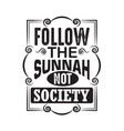 muslim quote follow prophet not society