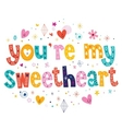 Youre my sweetheart typography lettering vector image vector image