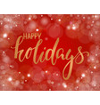 handdrawn lettering happy holiday design for vector image vector image