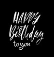 happy birthday to you modern dry brush lettering vector image vector image