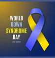 world down syndrome day blue - yellow ribbon sign vector image vector image