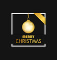 merry christmas golden christmas ball on frame on vector image