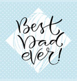 best dad ever handwritten positive quote to vector image